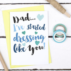 Started Dressing Like You, Father's Day Card - humorous cards