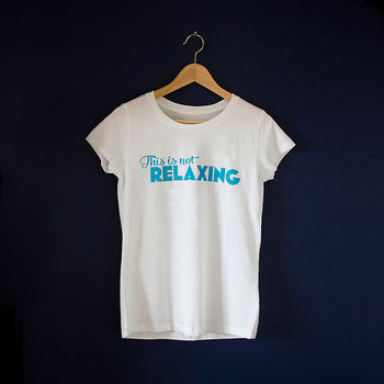 This Is Not Relaxing T Shirt