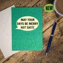 'May Your Days Be Merry, Not Shite' Glittered Card