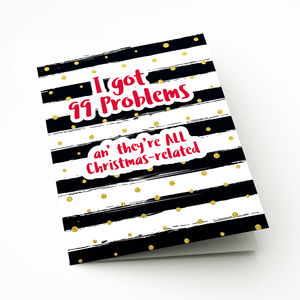 I've Got 99 Problems Funny Christmas Card - funny christmas cards