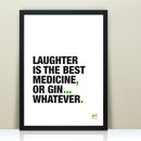 'Laughter Is The Best Medicine, Or Gin' Quote Print