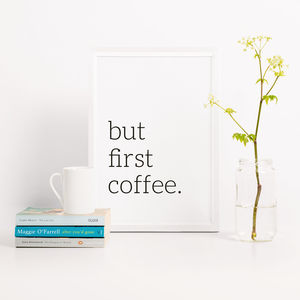 'But First Coffee' Typography Print - coffee lover
