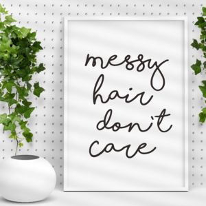 'Messy Hair Don't Care' Typography Print