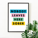 'Nobody Leaves Here Sober' Colourful Quote Print