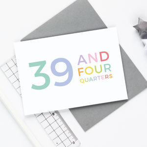 40th Birthday '39 And Four Quarters' Card - special age birthday cards
