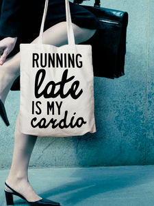 Tote Bag Running Late Is My Cardio. Free Delivery