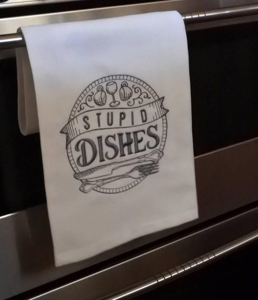 Embroidered Stupid Dishes Fun Tea Towel