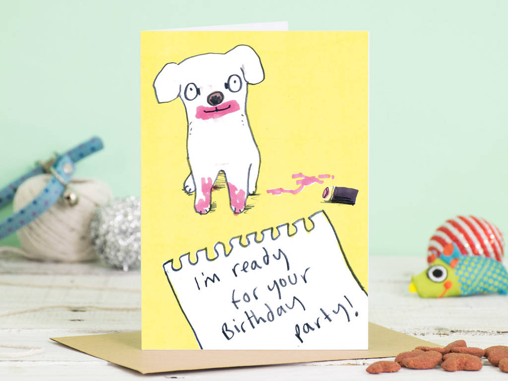 Dog Happy Birthday Card Im Ready For Your Party By Jo Clark Design
