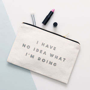 'I Have No Idea What I'm Doing' Glitter Pouch