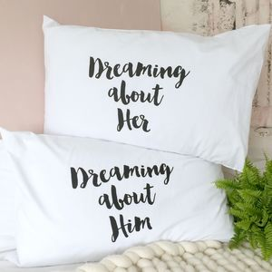 'Dreaming About Him' 'Dreaming About Her' Pillowcases - bed, bath & table linen