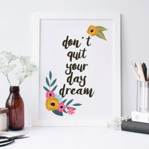 Don't Quit Your Daydream Motivational Print - posters & prints