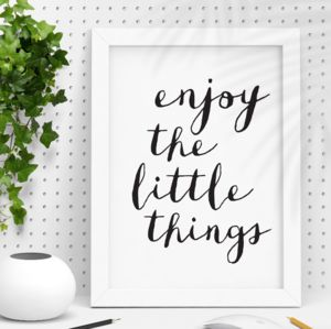 'Enjoy The Little Things' Black White Typography Print