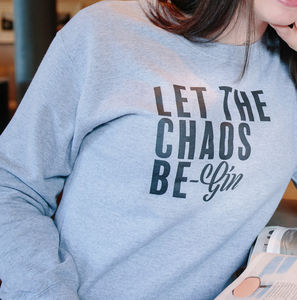 Let The Chaos Be Gin Sweatshirt - our favourite gin gifts