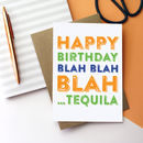 Happy Birthday Blah Blah Blah…Tequila Card