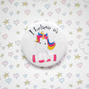 I Believe In Unicorns Badge