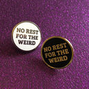 'No Rest For The Weird' Enamel Pin