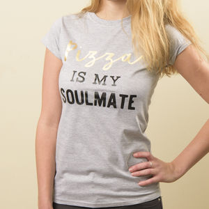Women's 'Pizza Is My Soulmate' Cotton T Shirt - palentine's gifts