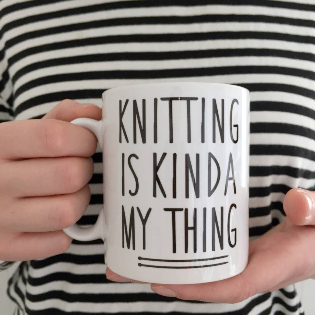 'Knitting Is Kinda My Thing' Mug