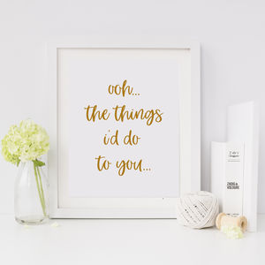 Ooh The Things I'd Do To You Valentine's Print