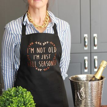 I'm Not Old I'm Just Well Seasoned Apron