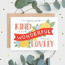 'Kind, Wonderful And Lovely' Greeting Card