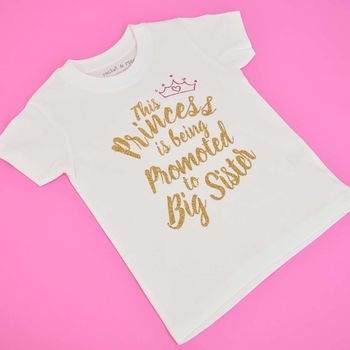 'This Princess Is Being Promoted To Big Sister' T Shirt