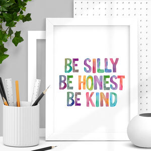 'Be Silly Be Honest Be Kind' Typography Print