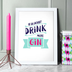 If In Doubt, Drink More Gin Print - typography