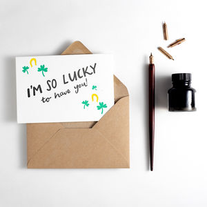 'I'm So Lucky To Have You' Letterpress Card