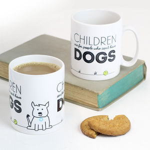 'Children Are For People Who Can't Have Dogs' Mug