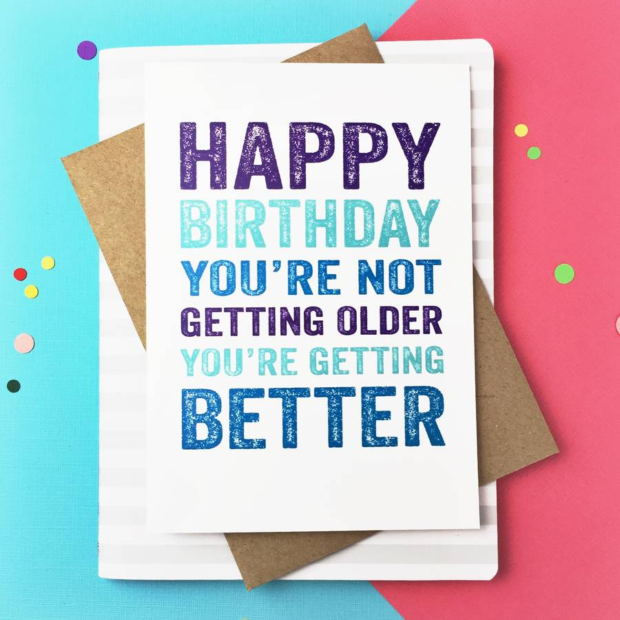 Happy Birthday You're Not Getting Older Card By Do You