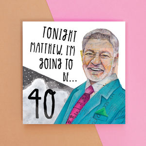 Tonight Matthew… I'm Going To Be 40