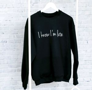 'I Know I'm Late' Sweatshirt - sweatshirts & hoodies
