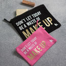 'Don't Let Today Be A Waste Of Make Up' Bag