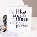 Funny Love Card; 'Turns Out I Like You More'