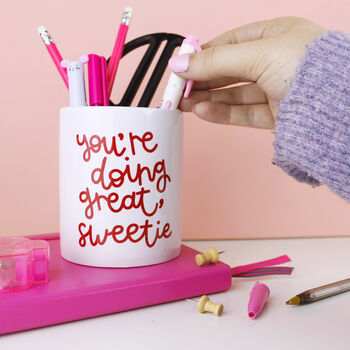 'You're Doing Great, Sweetie' Pen Pot