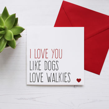 'Love You Like Dogs Love Walkies' Card