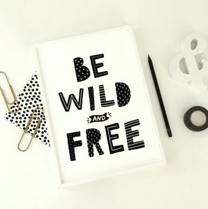 Be Wild And Free Motivational Art Print - whatsnew