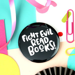 Fight Evil Read Books Badge, Key Ring Or Mirror - pins & brooches