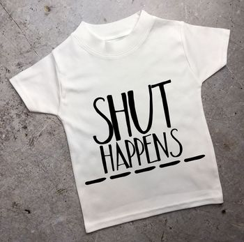 'Shut Happens' Tshirt