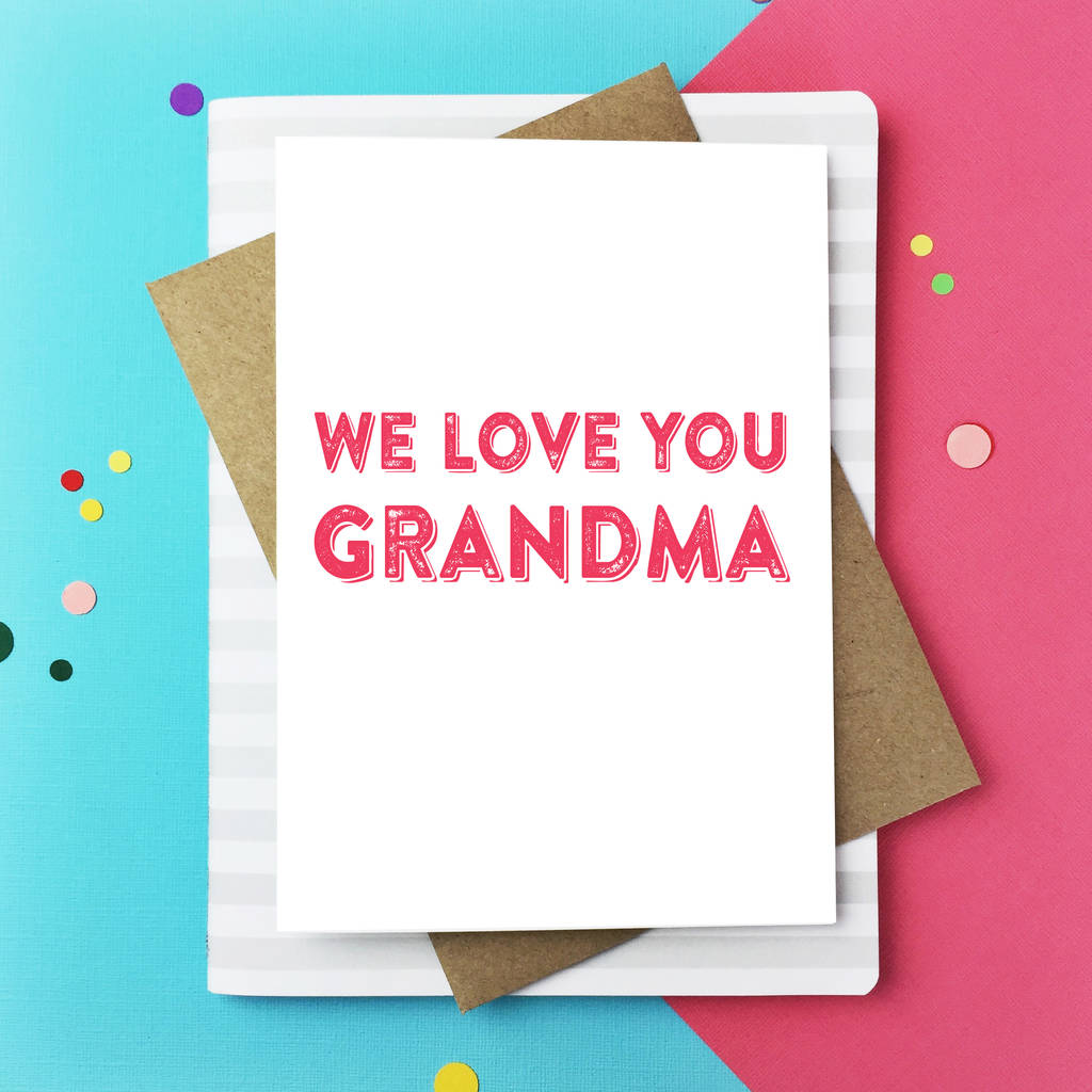 We Love You Grandma Greetings Card By Do You Punctuate