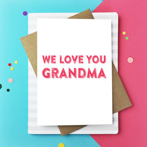 We Love You Grandma Greetings Card - birthday cards