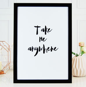 Take Me Anywhere Love Typography Monochrome Print - posters & prints