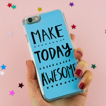 Make Today Awesome Phone Case