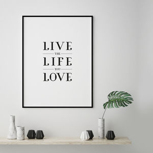 'Live The Life You Love' Typographic Print