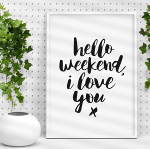 'Hello Weekend, I Love You' Typography Print