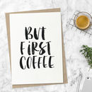 'But First Coffee' Black And White Watercolour Print