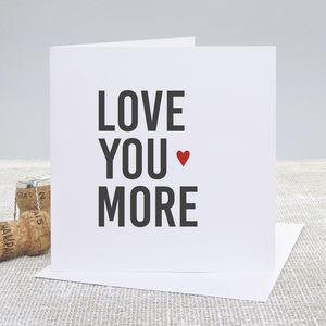 'Love You More' Greetings Card - valentine's cards