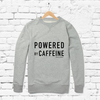 Powered By Caffeine Men's And Women's Sweatshirt