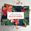 Will You Be My Maid Of Honor Tropical Card